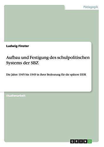 Aufbau Und Festigung Des Schulpolitischen Systems Der Sbz: Ludwig Finster
