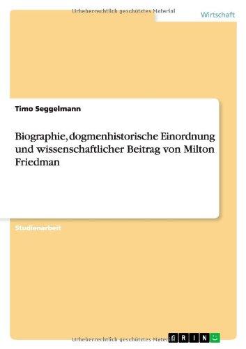 9783638893794: Biographie, dogmenhistorische Einordnung und wissenschaftlicher Beitrag von Milton Friedman