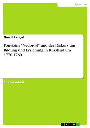 Fonvizins Nedorosl Und Der Diskurs Um Bildung Und Erziehung in Russland Um 1770-1780: Gerrit Langel