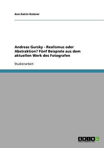 9783638901888: Die Bilder von Andreas Gursky. Realismus oder Abstraktion? (German Edition)