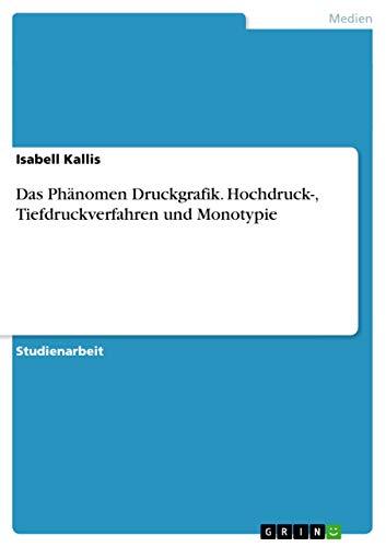 9783638902649: Das Phanomen Druckgrafik. Hochdruck-, Tiefdruckverfahren Und Monotypie