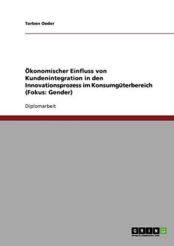 9783638903516: �konomischer Einfluss von Kundenintegration in den Innovationsprozess im Konsumg�terbereich (Fokus: Gender)