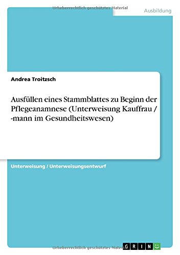 9783638904377: Ausfüllen eines Stammblattes zu Beginn der Pflegeanamnese (Unterweisung Kauffrau / -mann im Gesundheitswesen) (German Edition)