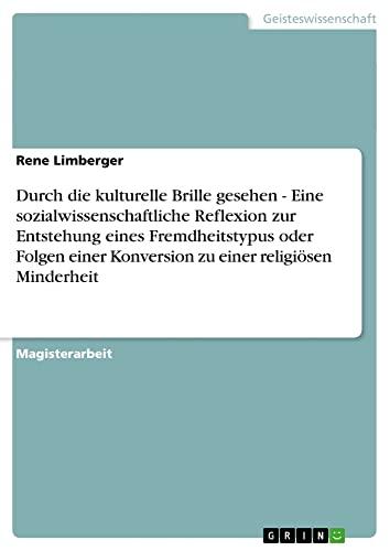 Durch Die Kulturelle Brille Gesehen - Eine Sozialwissenschaftliche Reflexion Zur Entstehung Eines ...