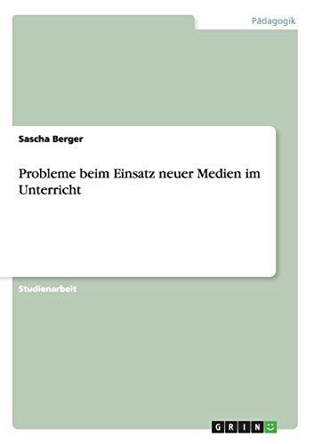 Probleme Beim Einsatz Neuer Medien Im Unterricht: Sascha Berger