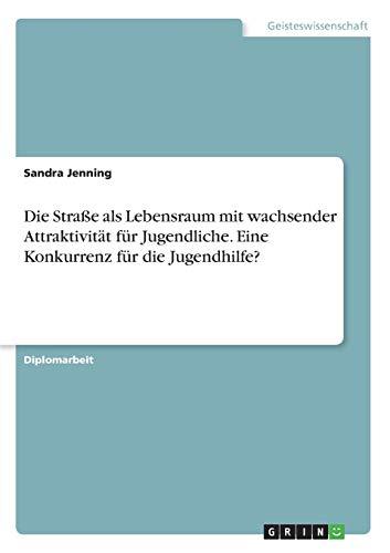 9783638908375: Die Straße als Lebensraum mit wachsender Attraktivität für Jugendliche. Eine Konkurrenz für die Jugendhilfe? (German Edition)