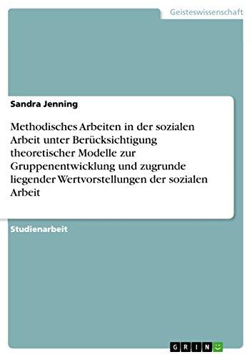 Methodisches Arbeiten in Der Sozialen Arbeit Unter Berucksichtigung Theoretischer Modelle Zur ...