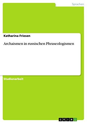9783638908481: Archaismen in russischen Phraseologismen