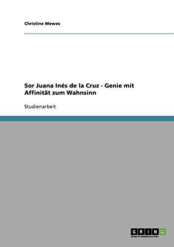 9783638908955: Sor Juana In�s de la Cruz  -  Genie mit Affinit�t zum Wahnsinn