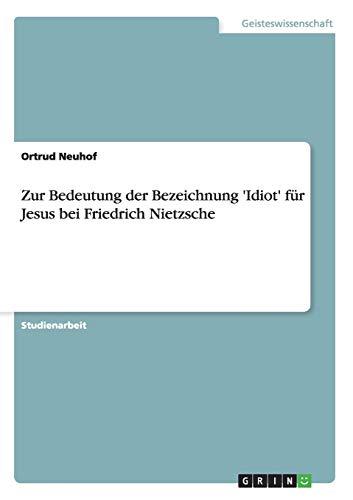 9783638910279: Zur Bedeutung der Bezeichnung 'Idiot' für Jesus bei Friedrich Nietzsche