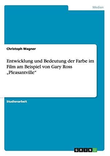 Entwicklung Und Bedeutung Der Farbe Im Film Am Beispiel Von Gary Ross Pleasantville: Christoph ...