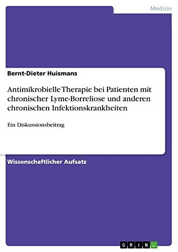 9783638912860: Antimikrobielle Therapie Bei Patienten Mit Chronischer Lyme-Borreliose Und Anderen Chronischen Infektionskrankheiten