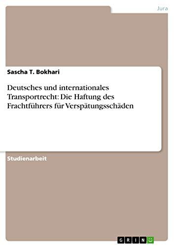 9783638912938: Deutsches und internationales Transportrecht: Die Haftung des Frachtführers für Verspätungsschäden (German Edition)