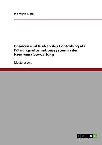Chancen Und Risiken Des Controlling ALS Fuhrungsinformationssystem in Der Kommunalverwaltung: ...