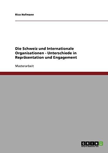 9783638913553: Die Schweiz und Internationale Organisationen - Unterschiede in Repräsentation und Engagement (German Edition)
