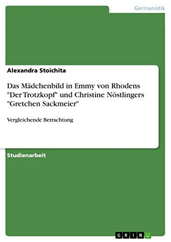 Das Madchenbild in Emmy Von Rhodens Der Trotzkopf Und Christine Nostlingers Gretchen Sackmeier: ...