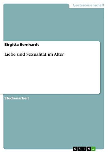 Liebe Und Sexualitat Im Alter: Birgitta Bernhardt