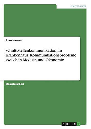 9783638917018: Schnittstellenkommunikation Im Krankenhaus. Kommunikationsprobleme Zwischen Medizin Und Okonomie