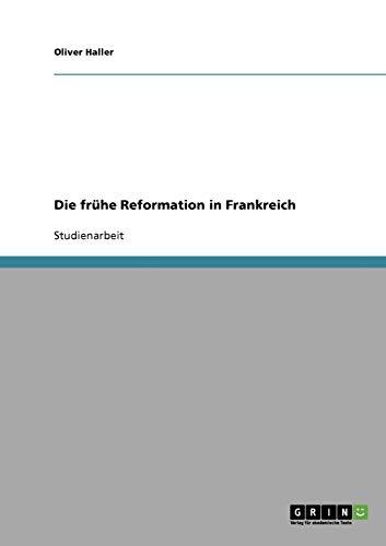 9783638917445: Die frühe Reformation in Frankreich