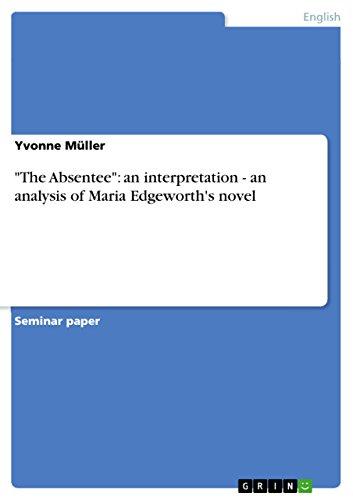 The Absentee: An Interpretation - An Analysis of Maria Edgeworths Novel: Yvonne Muller