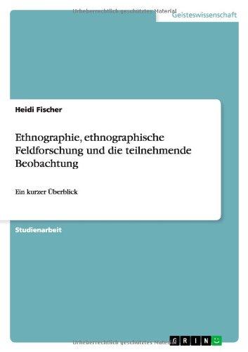 9783638921459: Ethnographie, ethnographische Feldforschung und die teilnehmende Beobachtung