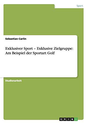 9783638923200: Exklusiver Sport - Exklusive Zielgruppe: Am Beispiel der Sportart Golf