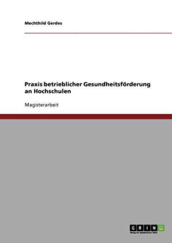 9783638923675: Praxis Betrieblicher Gesundheitsf Rderung an Hochschulen