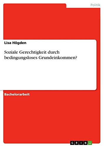 Soziale Gerechtigkeit Durch Bedingungsloses Grundeinkommen?: Lisa H. Gden