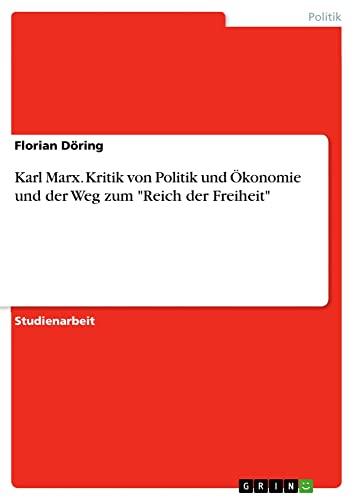 9783638924221: Karl Marx. Kritik von Politik und Ökonomie und der Weg zum