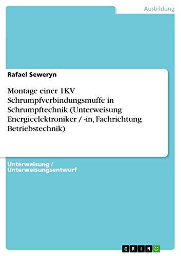9783638925044: Montage einer 1KV Schrumpfverbindungsmuffe in Schrumpftechnik (Unterweisung Energieelektroniker / -in, Fachrichtung Betriebstechnik)