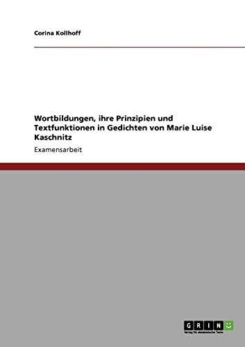 9783638928298: Wortbildungen, ihre Prinzipien und Textfunktionen in Gedichten von Marie Luise Kaschnitz