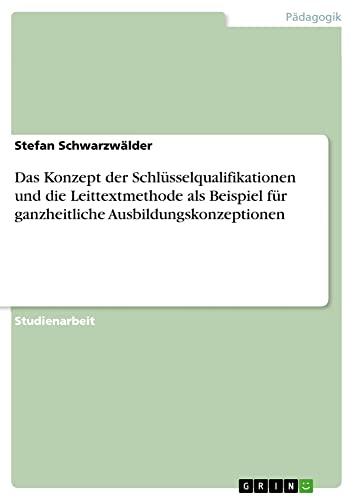 Das Konzept Der Schlusselqualifikationen Und Die Leittextmethode ALS Beispiel Fur Ganzheitliche ...