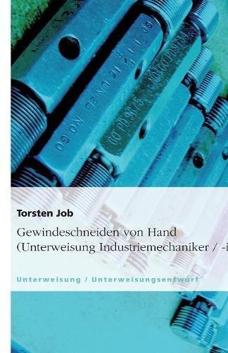 9783638931120: Gewindeschneiden von Hand (Unterweisung Industriemechaniker / -in) (German Edition)