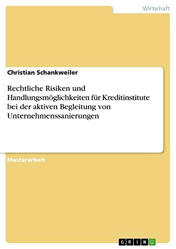 9783638931151: Rechtliche Risiken Und Handlungsmoglichkeiten Fur Kreditinstitute Bei Der Aktiven Begleitung Von Unternehmenssanierungen (German Edition)