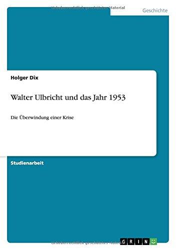 Walter Ulbricht Und Das Jahr 1953: Holger Dix
