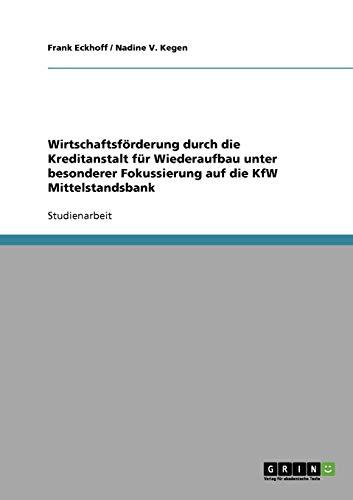 9783638932509: Wirtschaftsförderung durch die Kreditanstalt für Wiederaufbau unter besonderer Fokussierung auf die KfW Mittelstandsbank