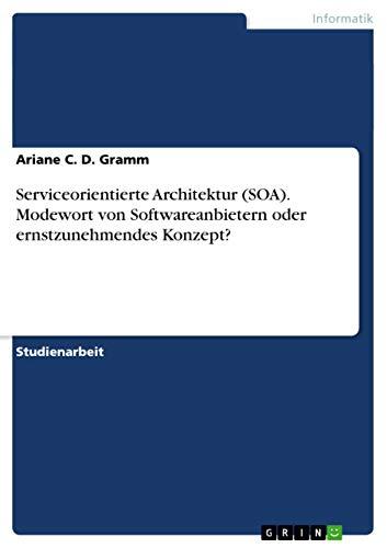 Serviceorientierte Architektur (Soa). Modewort Von Softwareanbietern Oder Ernstzunehmendes Konzept?...
