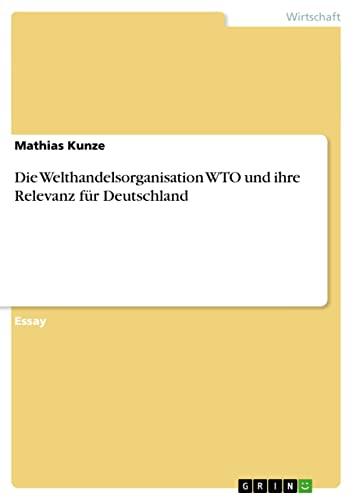 9783638932745: Die Welthandelsorganisation Wto Und Ihre Relevanz Fur Deutschland (German Edition)