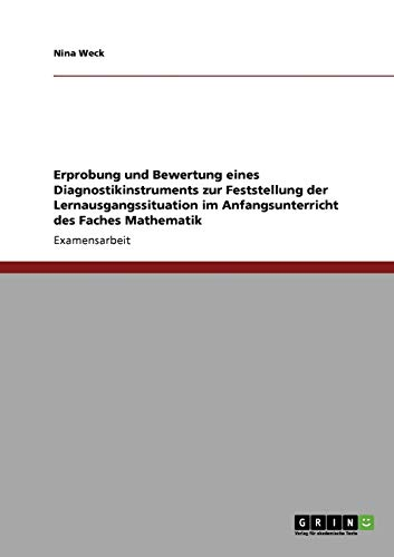 9783638933124: Erprobung und Bewertung eines Diagnostikinstruments zur Feststellung der Lernausgangssituation im Anfangsunterricht des Faches Mathematik