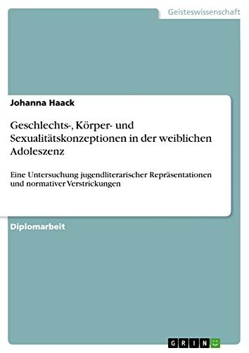 9783638933148: Geschlechts-, Körper- und Sexualitätskonzeptionen in der weiblichen Adoleszenz