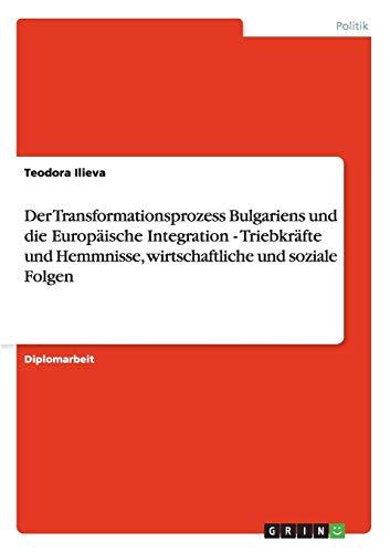 Der Transformationsprozess Bulgariens Und Die Europaische Integration - Triebkrafte Und Hemmnisse, ...