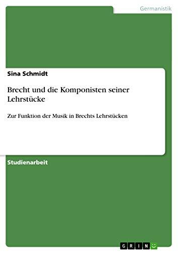 Brecht Und Die Komponisten Seiner Lehrstucke: Sina Schmidt