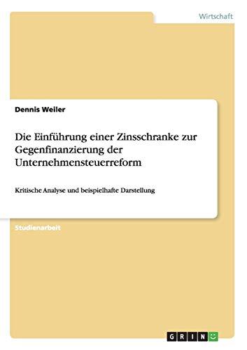 Die Einfuhrung Einer Zinsschranke Zur Gegenfinanzierung Der Unternehmensteuerreform: Dennis Weiler