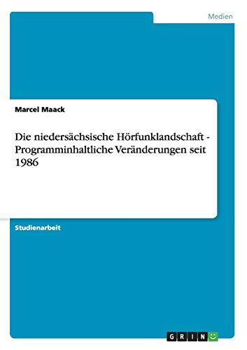 Die Nieders Chsische H Rfunklandschaft - Programminhaltliche Ver Nderungen Seit 1986: Marcel Maack