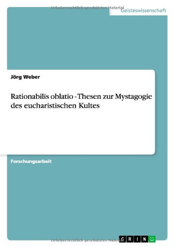 Rationabilis oblatio - Thesen zur Mystagogie des eucharistischen Kultes (German Edition) (3638936325) by Jörg Weber