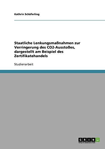 Staatliche Lenkungsma Nahmen Zur Verringerung Des Co2-Aussto Es, Dargestellt Am Beispiel Des Zertifikatehandels - Kathrin Sch Ferling
