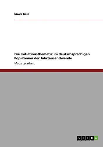 9783638936477: Die Initiationsthematik Im Deutschsprachigen Pop-Roman Der Jahrtausendwende (German Edition)