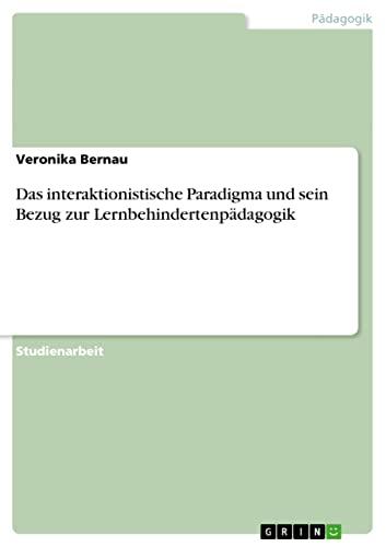 9783638938099: Das interaktionistische Paradigma und sein Bezug zur Lernbehindertenpädagogik (German Edition)