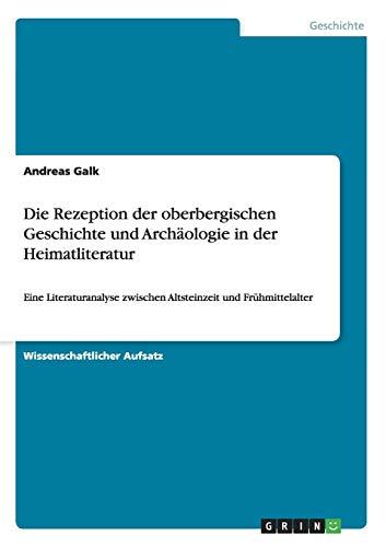 9783638938792: Die Rezeption der oberbergischen Geschichte und Archäologie in der Heimatliteratur (German Edition)