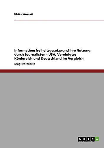 9783638943048: Informationsfreiheitsgesetze und ihre Nutzung durch Journalisten - USA, Vereinigtes Königreich und Deutschland im Vergleich